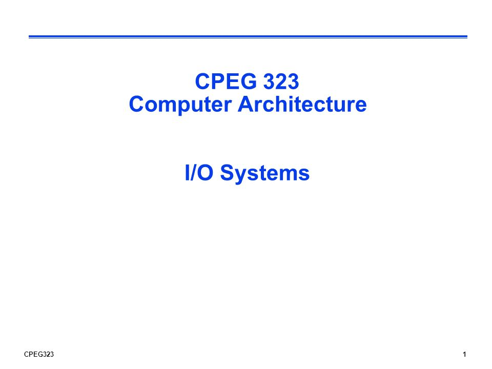 CPEG 323 Computer Architecture I/O Systems