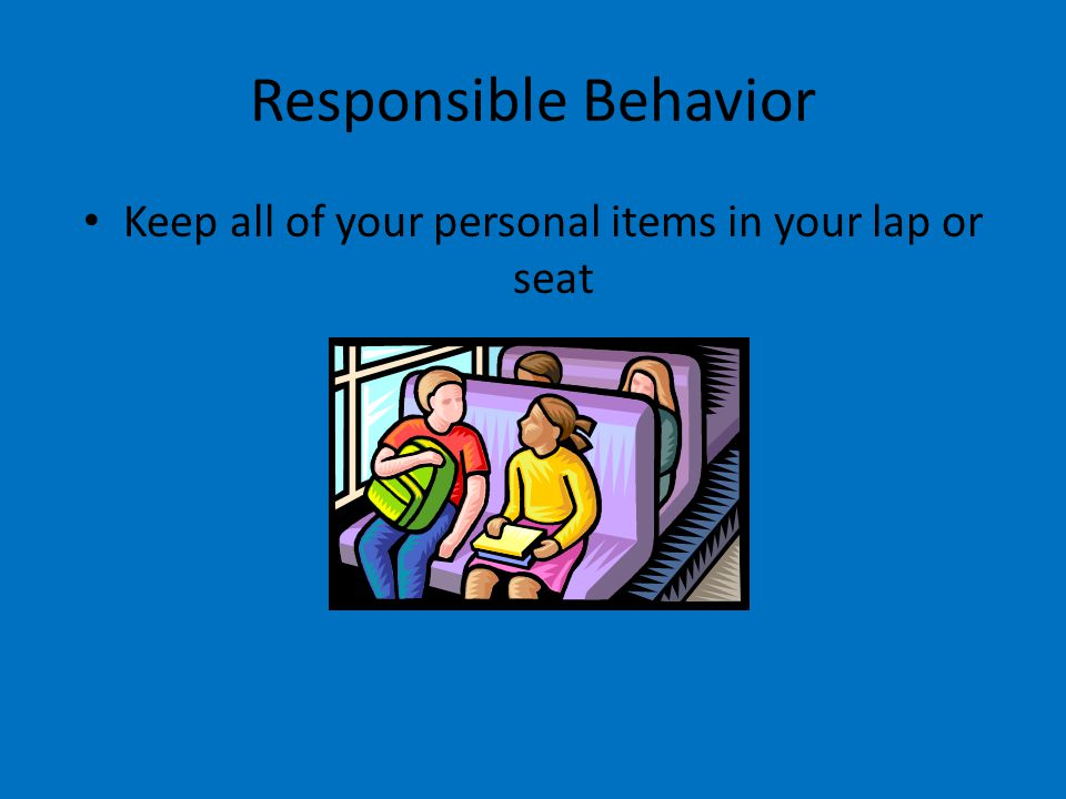 Keep all of your personal items in your lap or seat