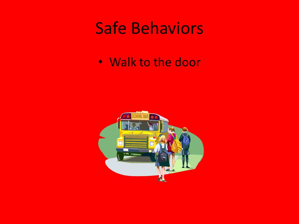 Safe Behaviors Walk to the door