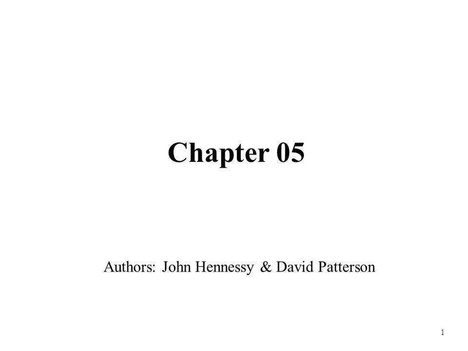 Chapter 05 Authors: John Hennessy & David Patterson