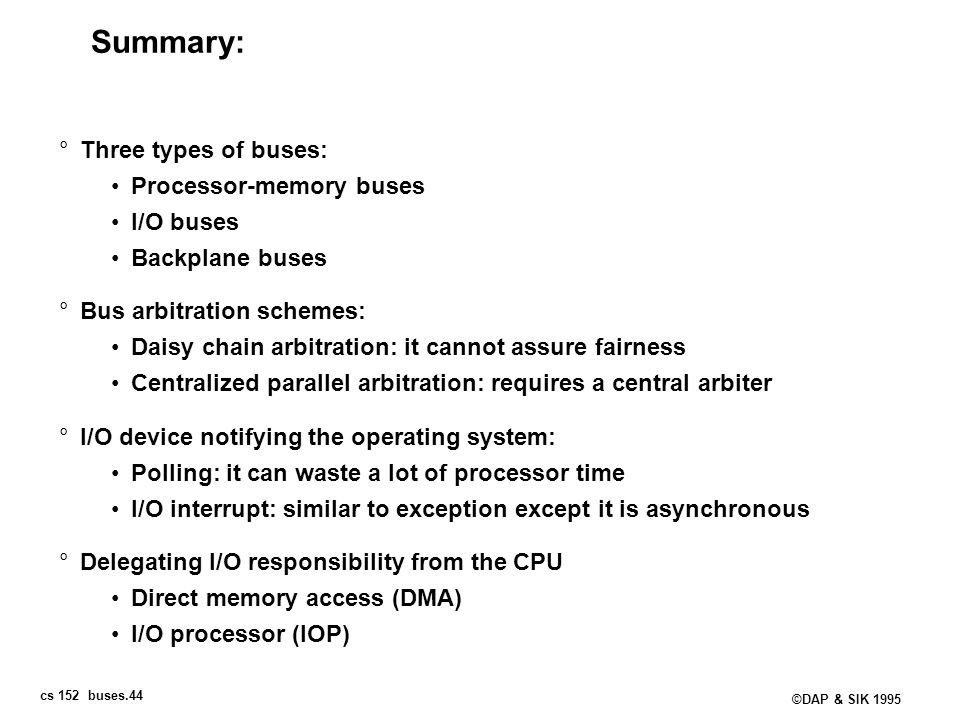 Summary: Three types of buses: Processor-memory buses I/O buses