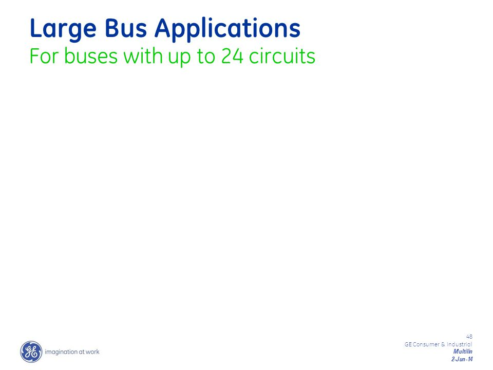 Large Bus Applications For buses with up to 24 circuits