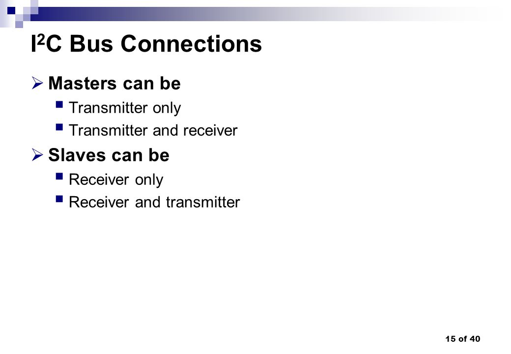 I2C Bus Connections Masters can be Slaves can be Transmitter only