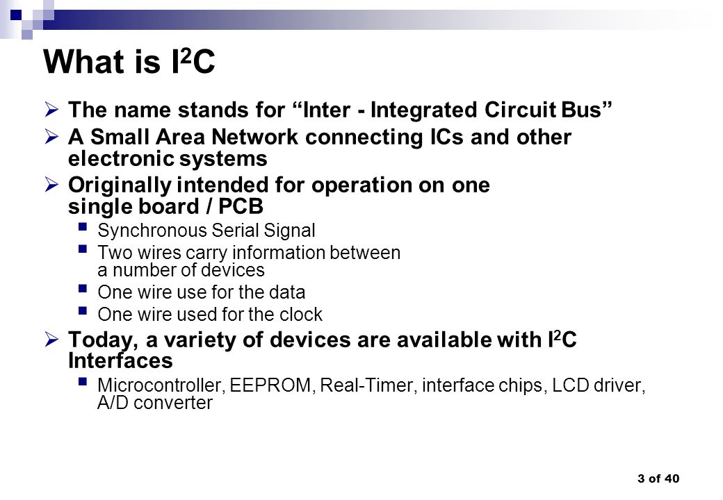 What is I2C The name stands for Inter - Integrated Circuit Bus