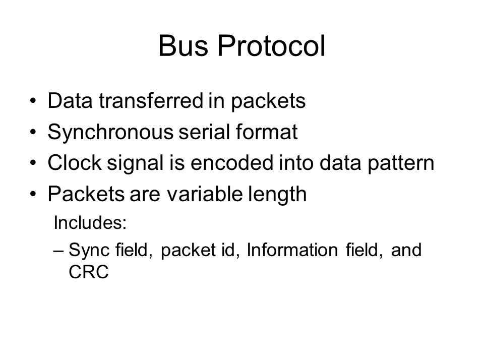 Bus Protocol Data transferred in packets Synchronous serial format