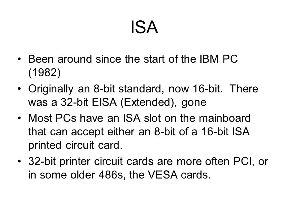 ISA Been around since the start of the IBM PC (1982)