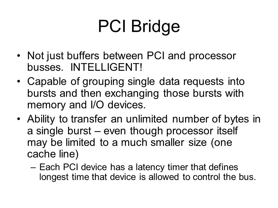PCI Bridge Not just buffers between PCI and processor busses. INTELLIGENT!