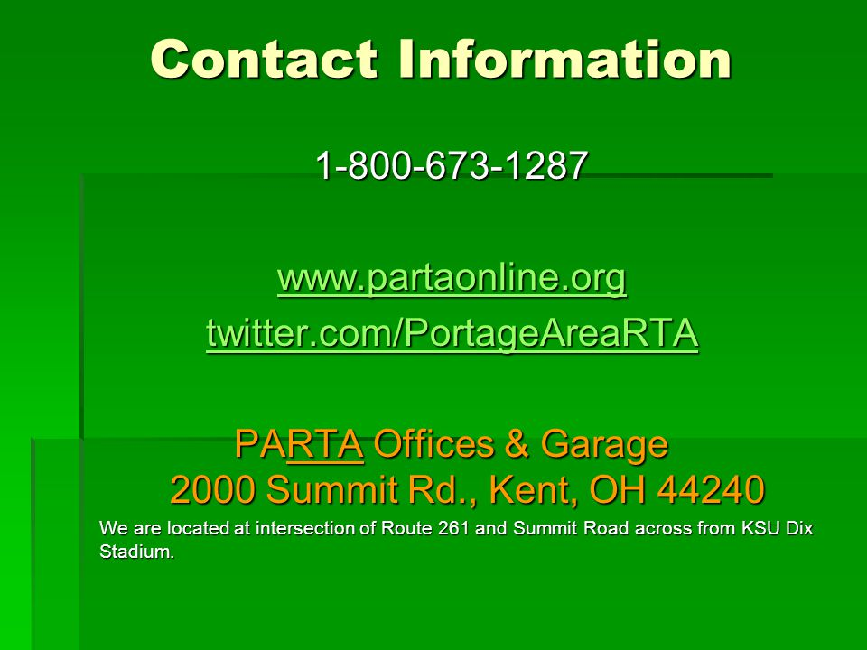 Contact Information 1-800-673-1287. www.partaonline.org. twitter.com/PortageAreaRTA. PARTA Offices & Garage 2000 Summit Rd., Kent, OH 44240.