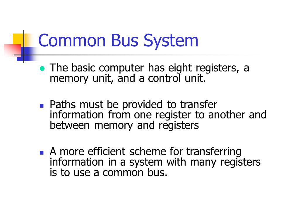 Common Bus System The basic computer has eight registers, a memory unit, and a control unit.