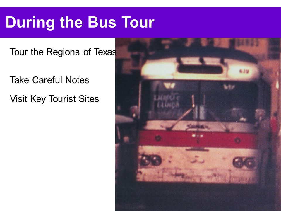 During the Bus Tour Tour the Regions of Texas Take Careful Notes