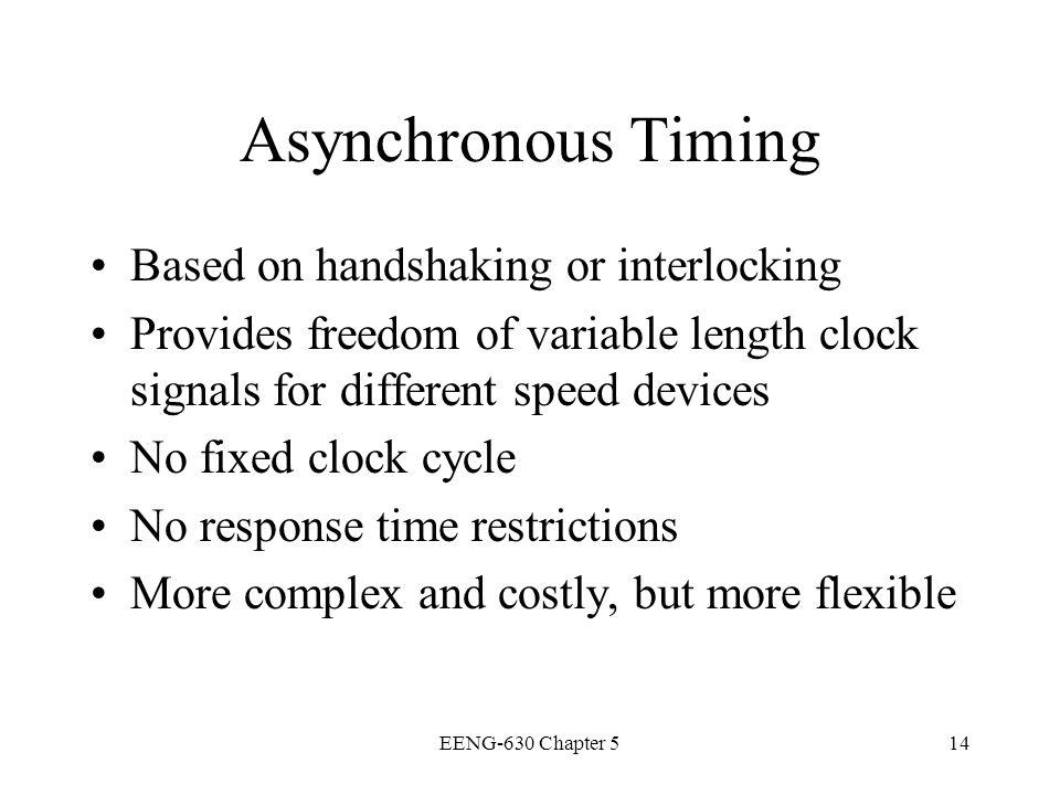 Asynchronous Timing Based on handshaking or interlocking