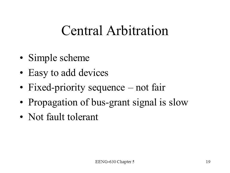 Central Arbitration Simple scheme Easy to add devices