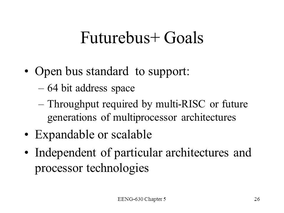 Futurebus+ Goals Open bus standard to support: Expandable or scalable