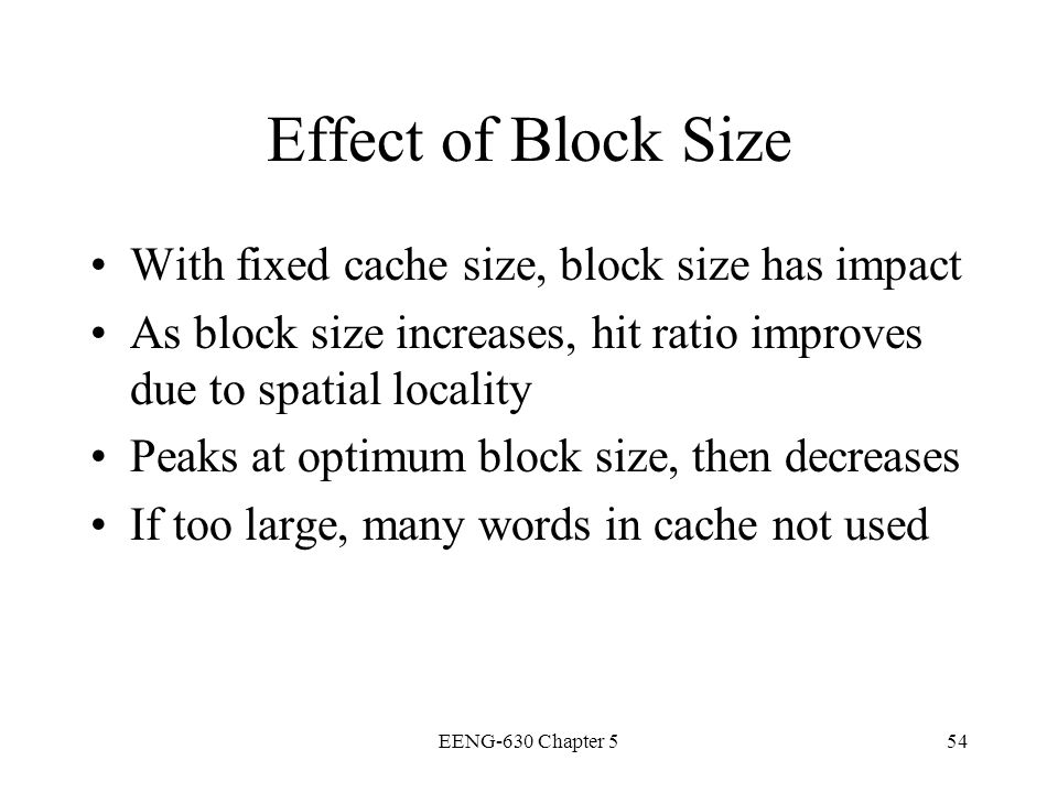 Effect of Block Size With fixed cache size, block size has impact
