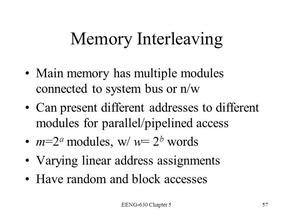 Memory Interleaving Main memory has multiple modules connected to system bus or n/w.
