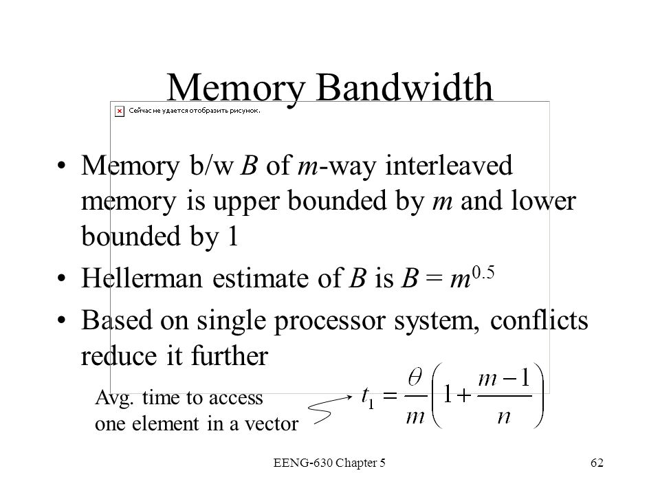 Memory Bandwidth Memory b/w B of m-way interleaved memory is upper bounded by m and lower bounded by 1.