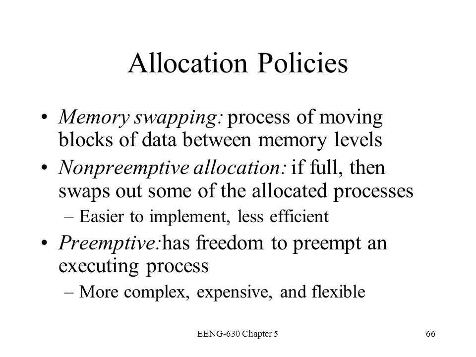Allocation Policies Memory swapping: process of moving blocks of data between memory levels.