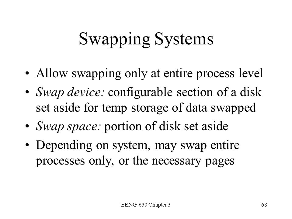 Swapping Systems Allow swapping only at entire process level