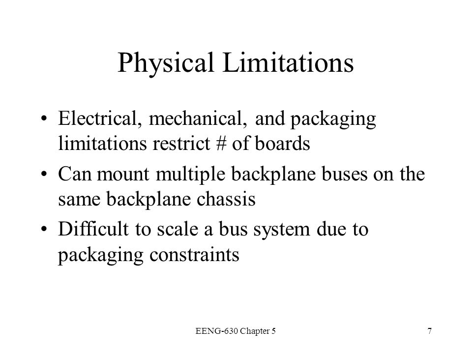 Physical Limitations Electrical, mechanical, and packaging limitations restrict # of boards.