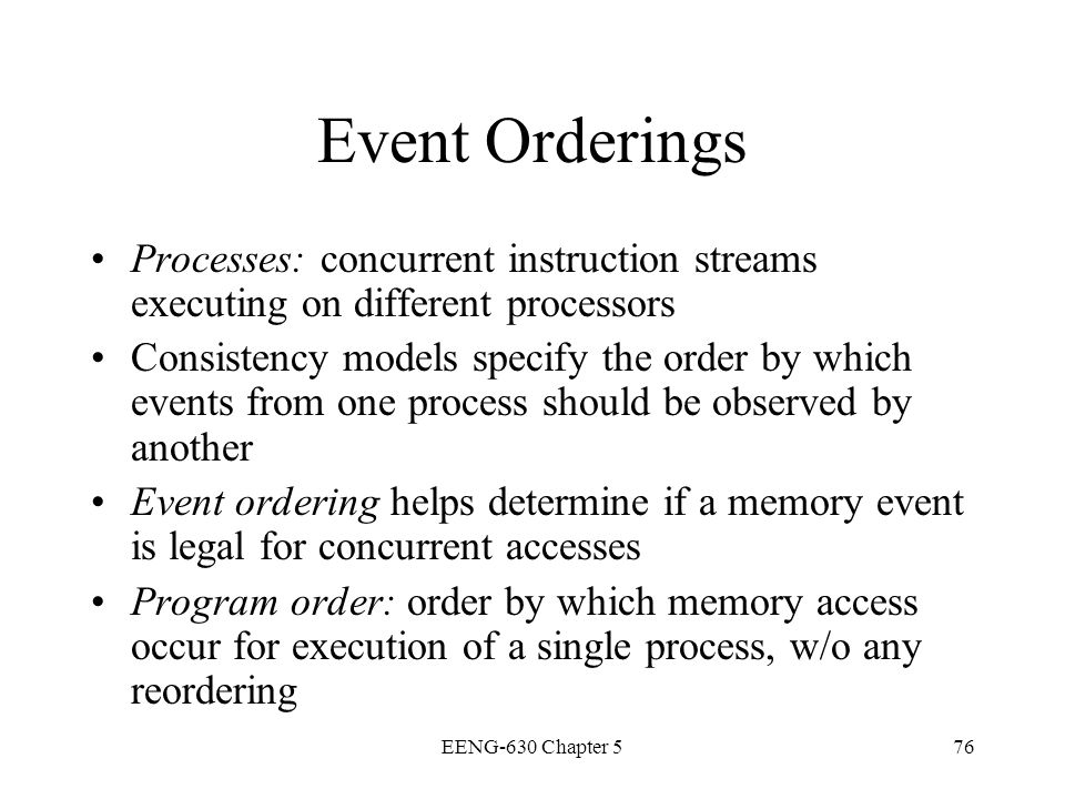 Event Orderings Processes: concurrent instruction streams executing on different processors.