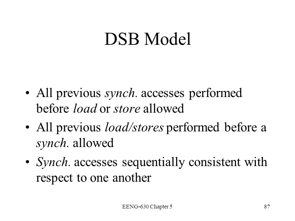 DSB Model All previous synch. accesses performed before load or store allowed. All previous load/stores performed before a synch. allowed.