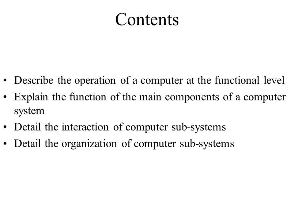 Contents Describe the operation of a computer at the functional level