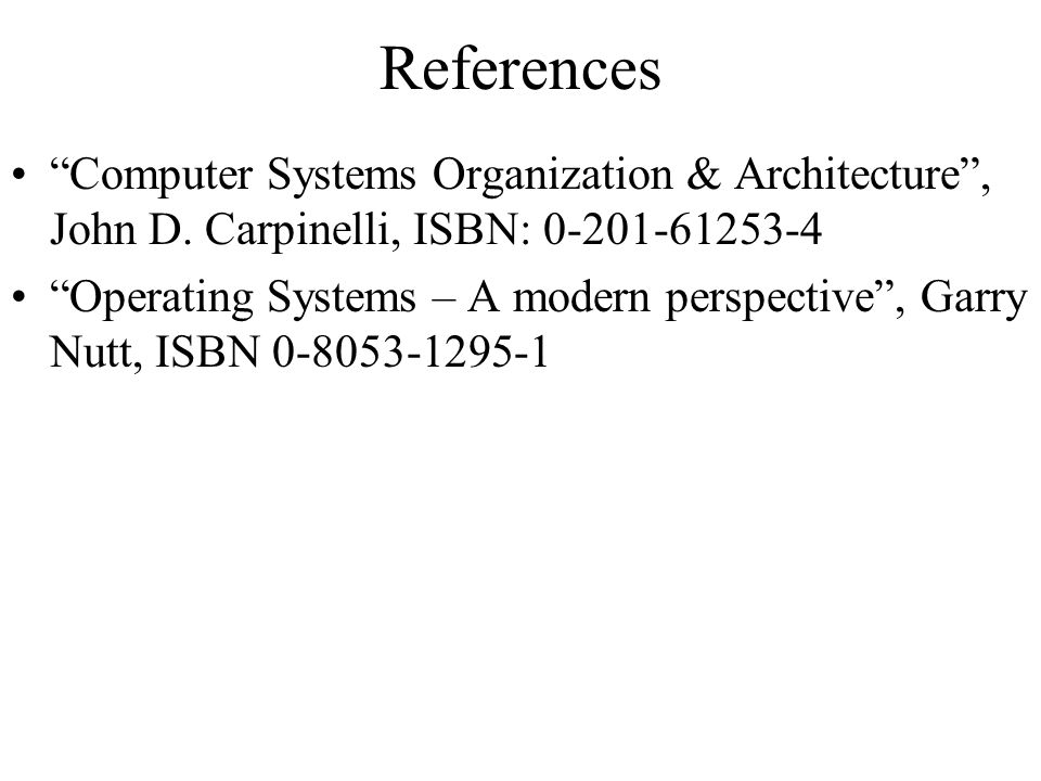 References Computer Systems Organization & Architecture , John D. Carpinelli, ISBN: 0-201-61253-4.