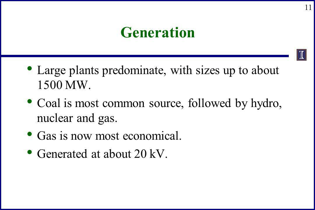 Generation Large plants predominate, with sizes up to about 1500 MW.