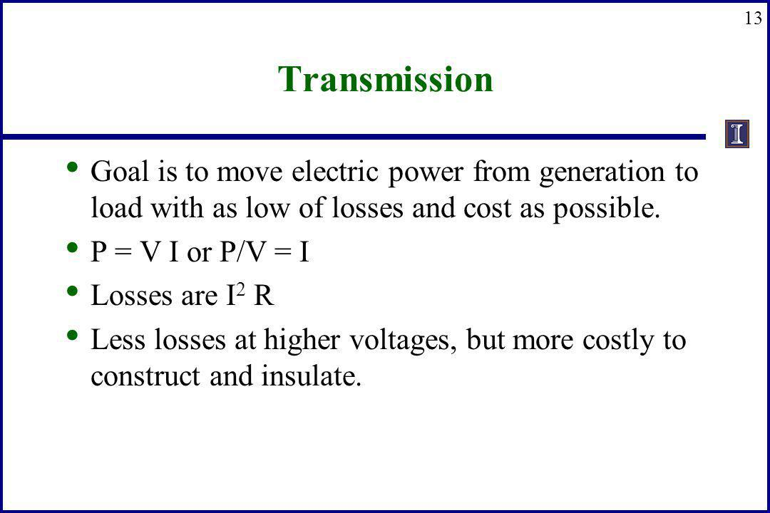 Transmission Goal is to move electric power from generation to load with as low of losses and cost as possible.