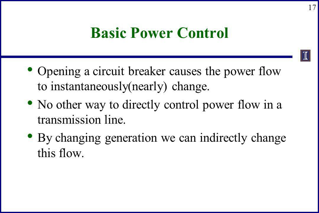Basic Power Control Opening a circuit breaker causes the power flow to instantaneously(nearly) change.