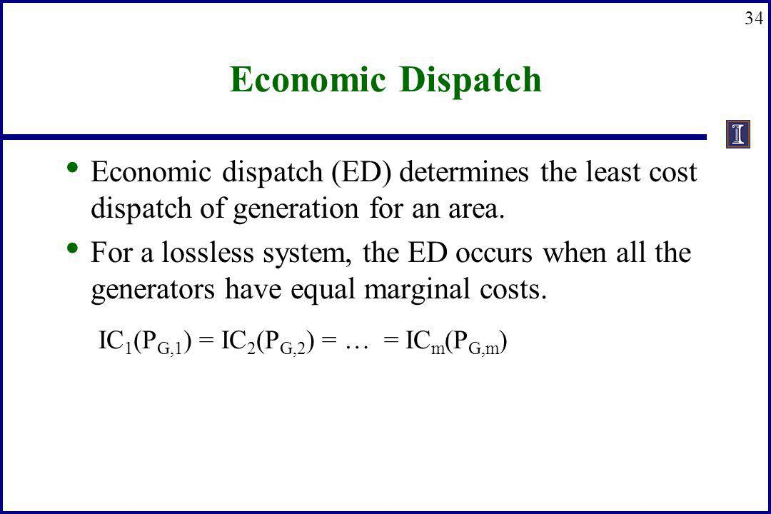 Economic Dispatch Economic dispatch (ED) determines the least cost dispatch of generation for an area.