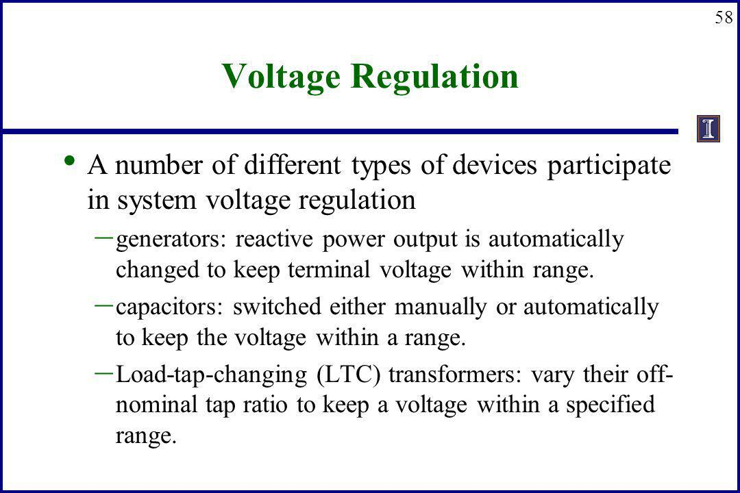 Voltage Regulation A number of different types of devices participate in system voltage regulation.
