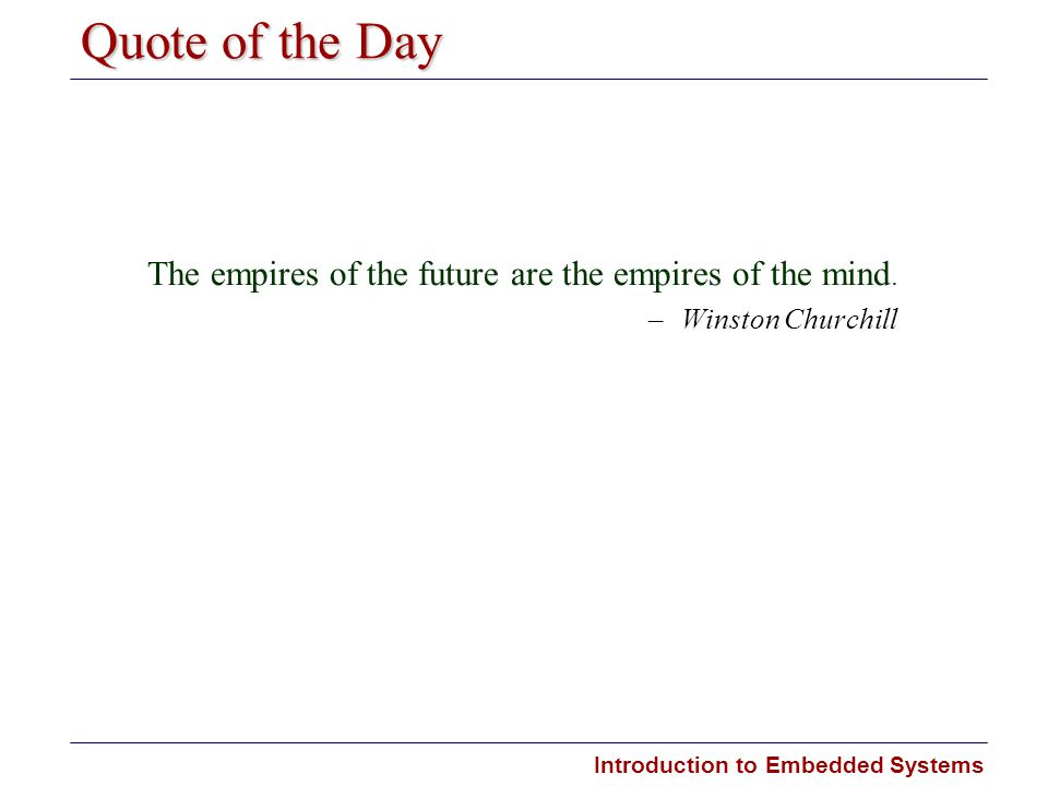 Quote of the Day The empires of the future are the empires of the mind. Winston Churchill
