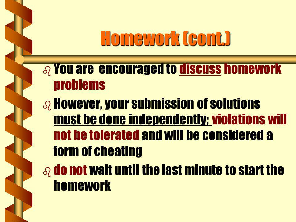 Homework (cont.) You are encouraged to discuss homework problems