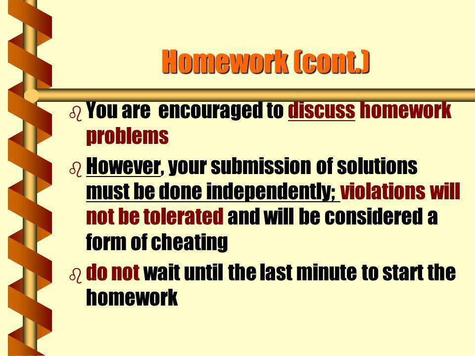 Homework (cont.) You are encouraged to discuss homework problems