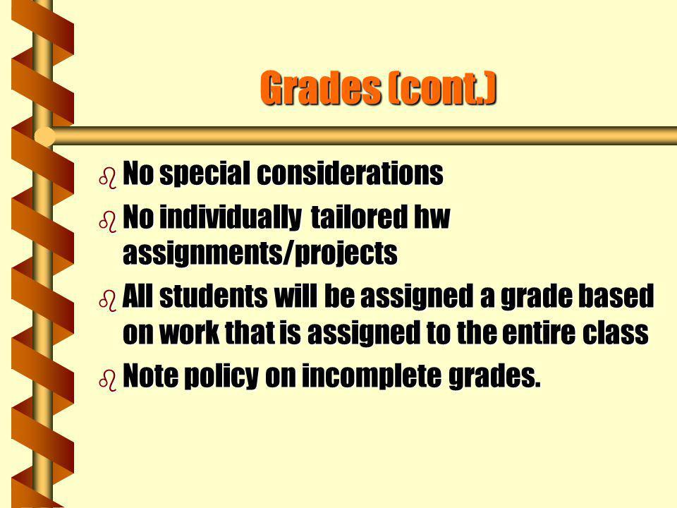 Grades (cont.) No special considerations