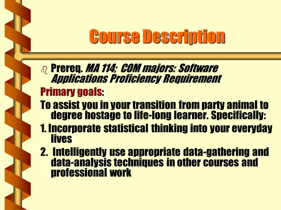 Course Description Prereq. MA 114; COM majors: Software Applications Proficiency Requirement. Primary goals: