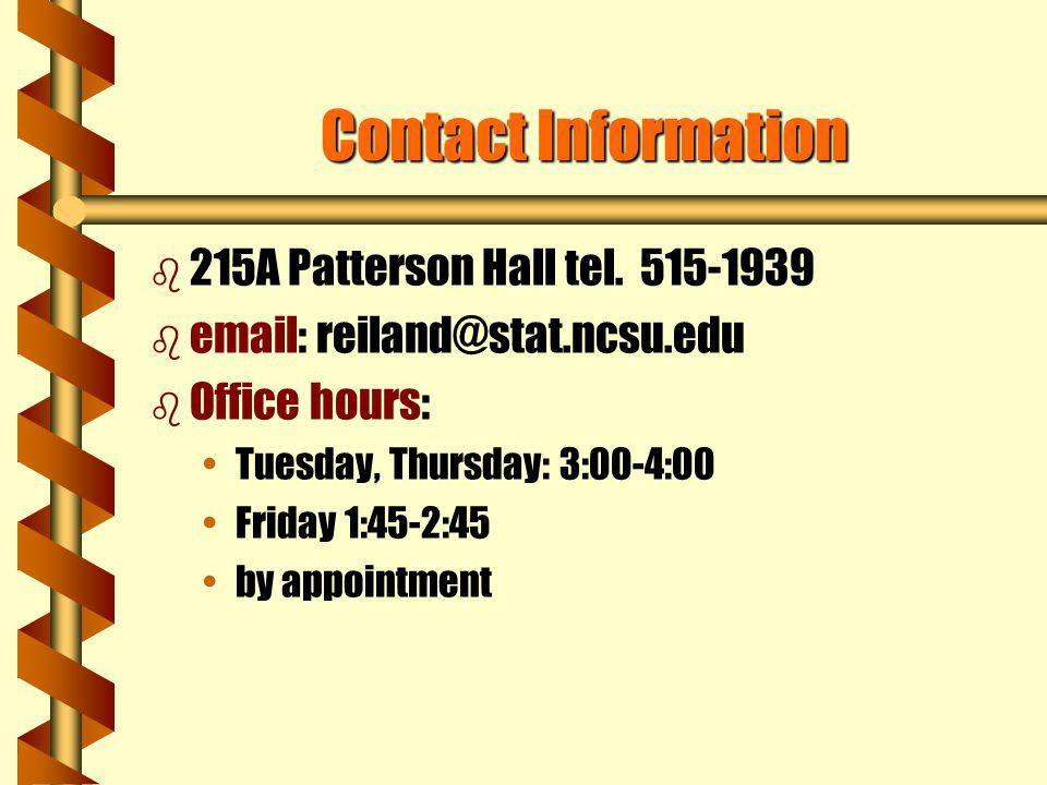 Contact Information 215A Patterson Hall tel. 515-1939. email: reiland@stat.ncsu.edu. Office hours: