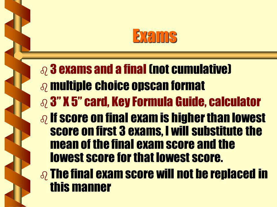 Exams 3 exams and a final (not cumulative)