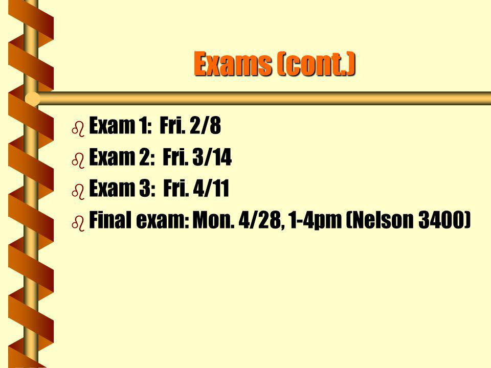 Exams (cont.) Exam 1: Fri. 2/8 Exam 2: Fri. 3/14 Exam 3: Fri. 4/11
