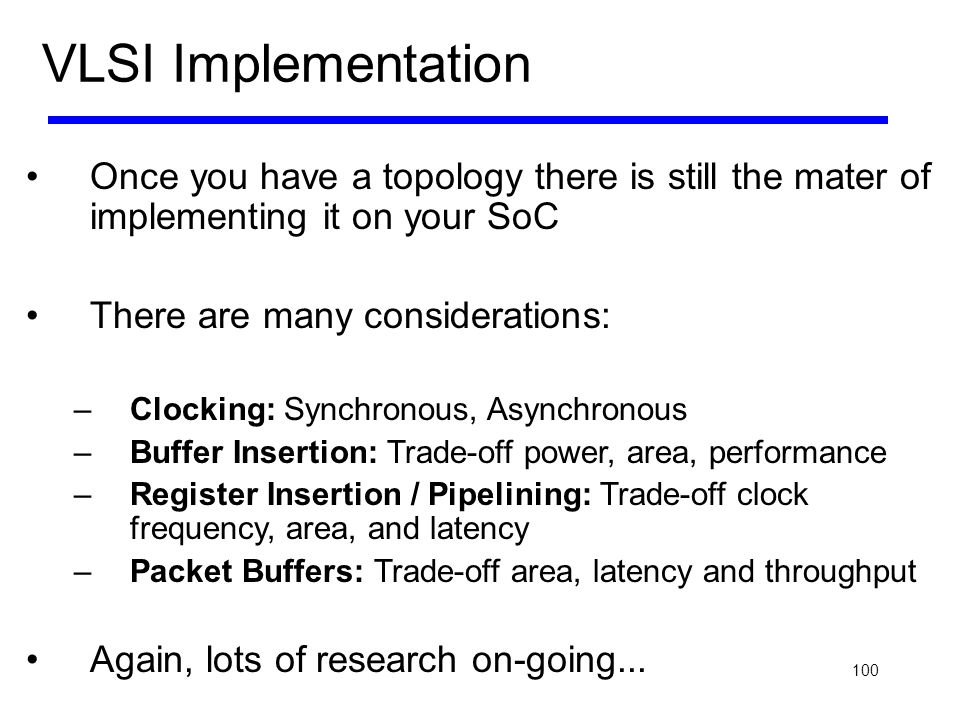 VLSI Implementation Once you have a topology there is still the mater of implementing it on your SoC.