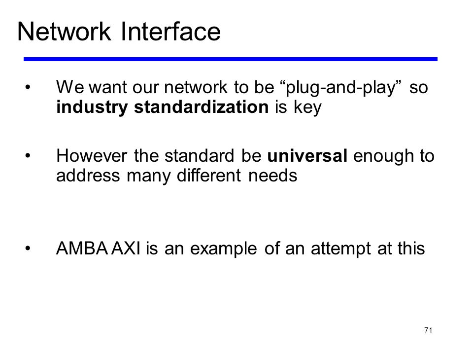 Network Interface We want our network to be plug-and-play so industry standardization is key.