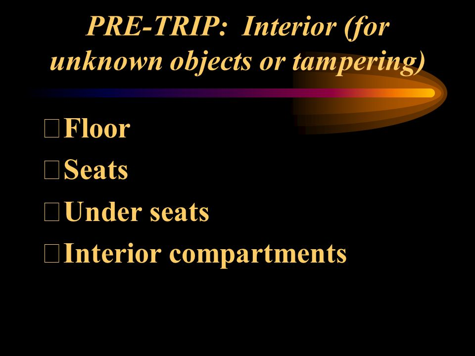PRE-TRIP: Interior (for unknown objects or tampering)