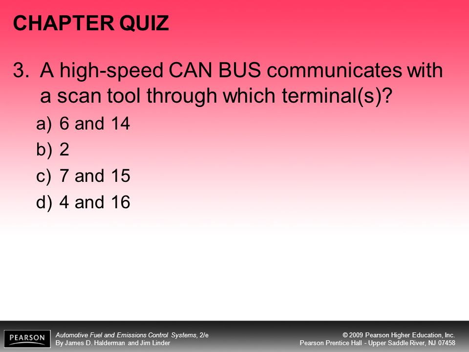 CHAPTER QUIZ 3. A high-speed CAN BUS communicates with a scan tool through which terminal(s) 6 and 14.