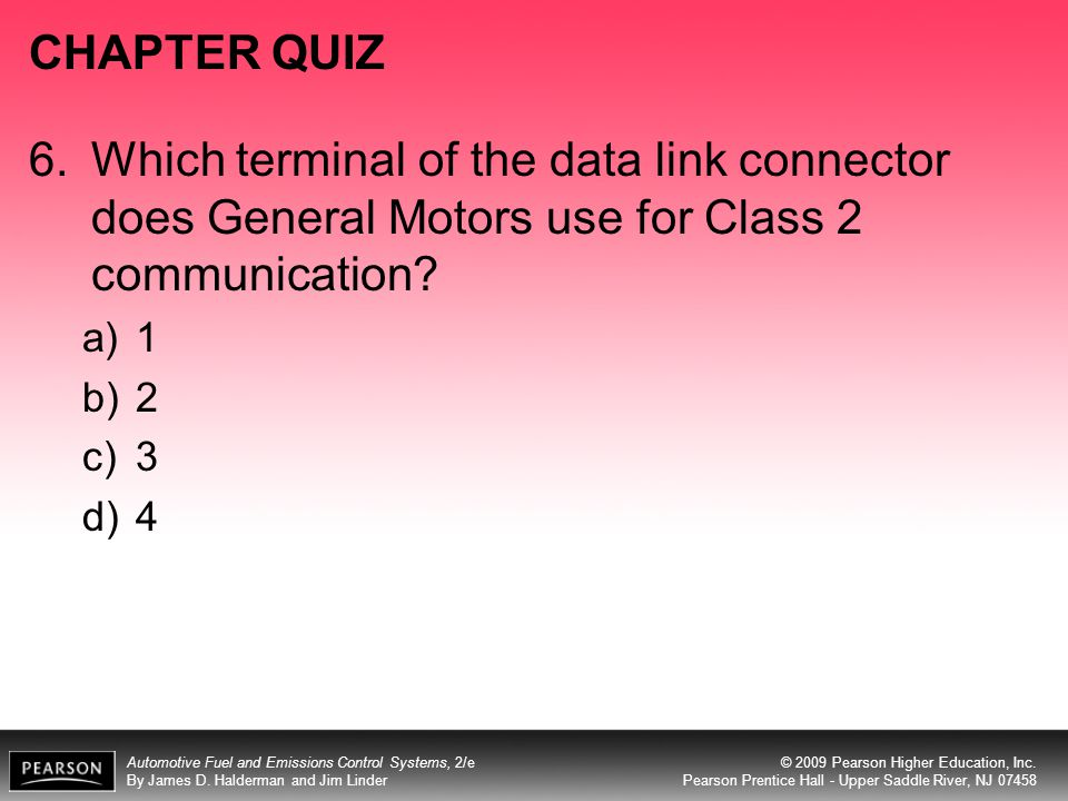 CHAPTER QUIZ 6. Which terminal of the data link connector does General Motors use for Class 2 communication