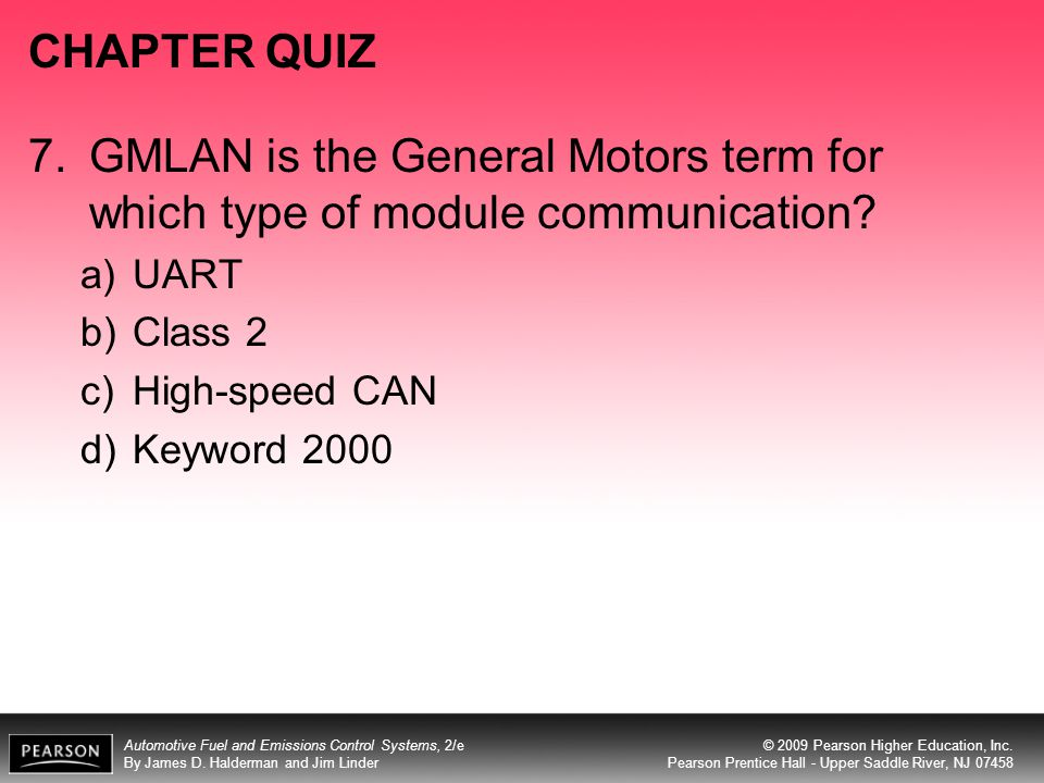 CHAPTER QUIZ 7. GMLAN is the General Motors term for which type of module communication UART. Class 2.