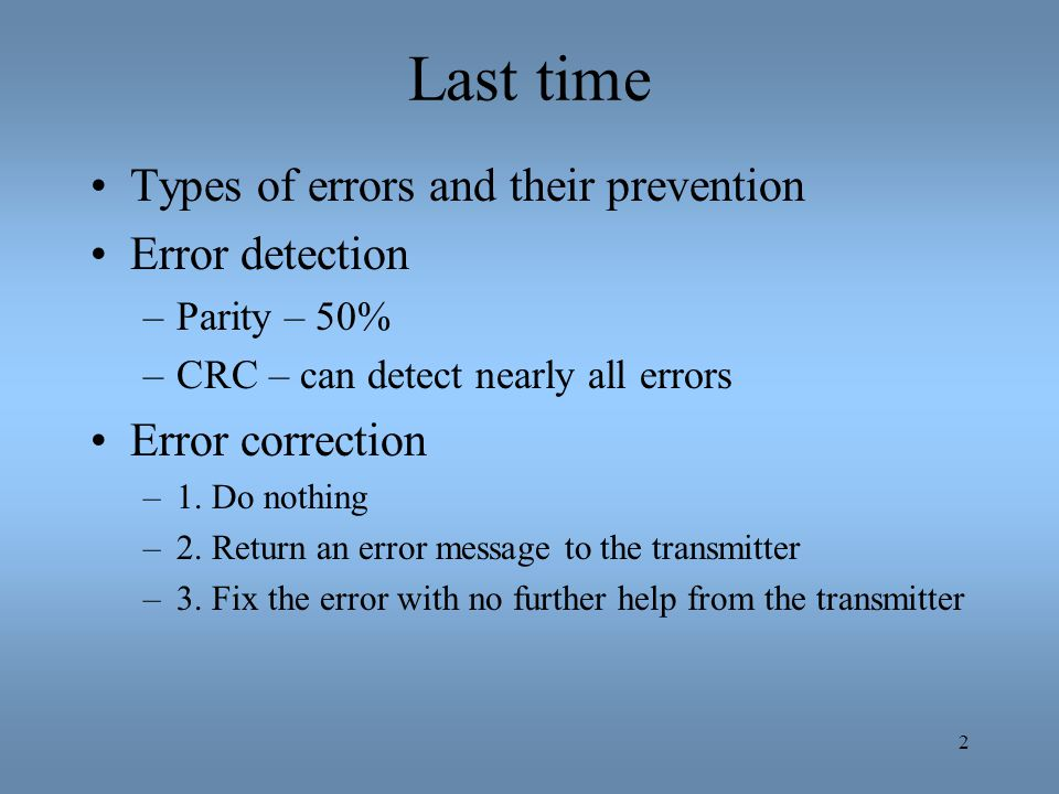 Last time Types of errors and their prevention Error detection