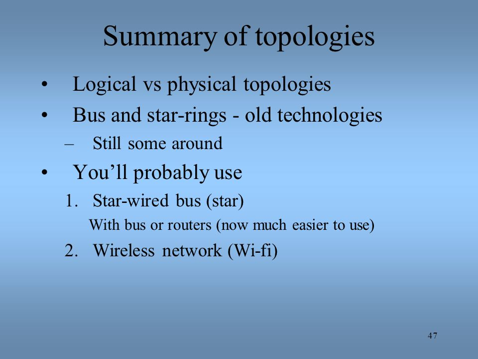 Summary of topologies Logical vs physical topologies