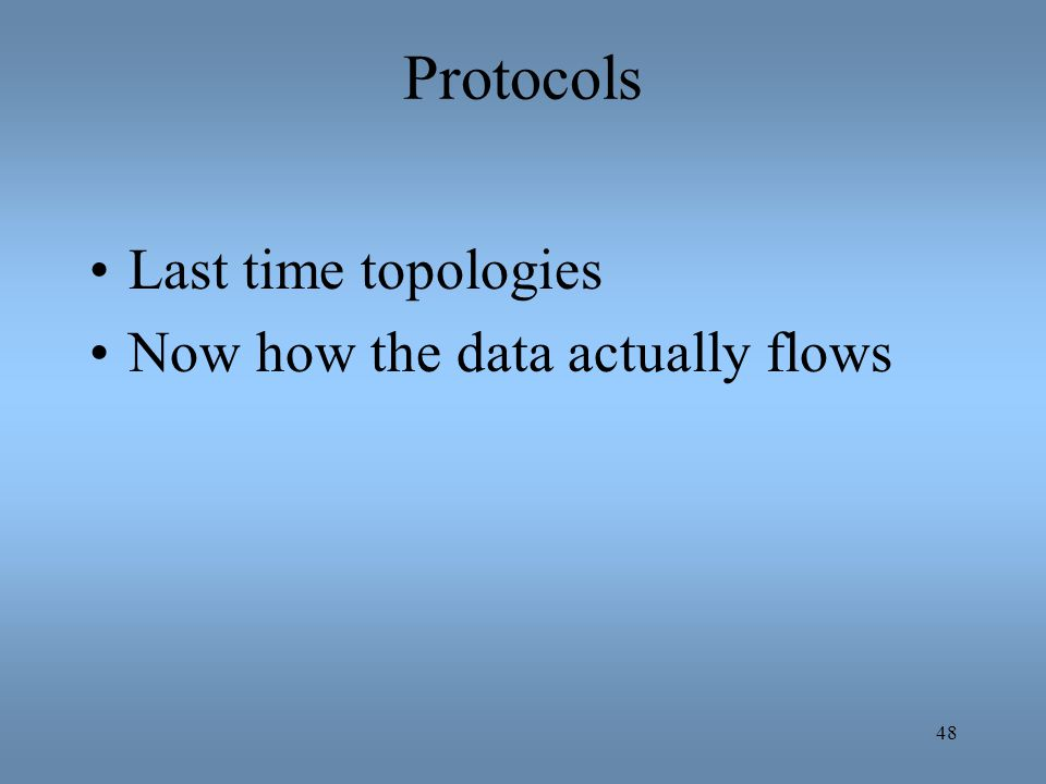 Protocols Last time topologies Now how the data actually flows