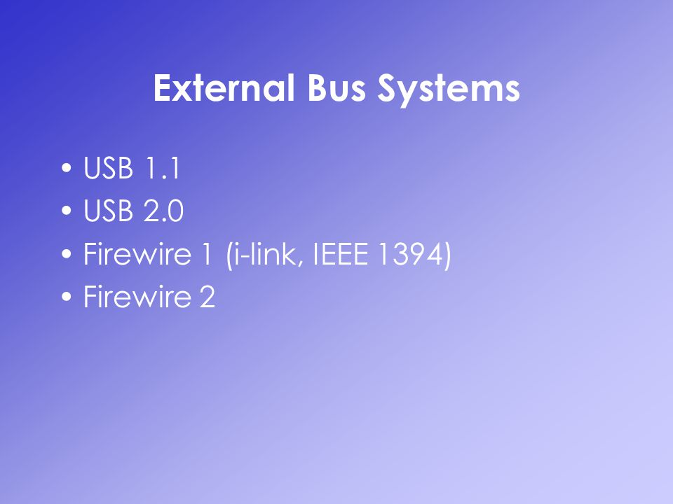 External Bus Systems USB 1.1 USB 2.0 Firewire 1 (i-link, IEEE 1394)